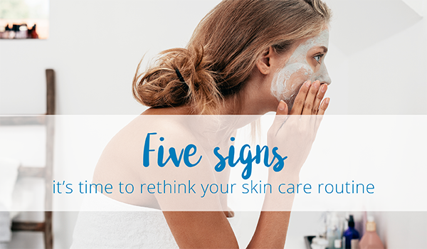 5 signs it's time to rethink your skincare routine.